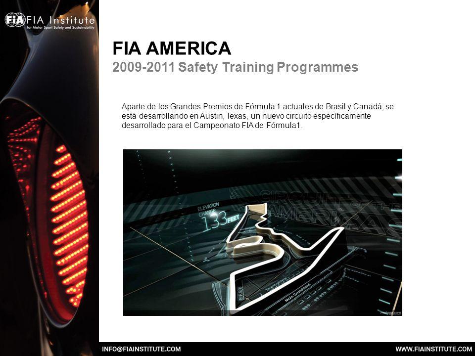 FIA AMERICA 2009-2011 Safety Training Programmes Aparte de los Grandes Premios de Fórmula 1 actuales de Brasil y Canadá, se está desarrollando en Austin, Texas, un nuevo circuito específicamente desarrollado para el Campeonato FIA de Fórmula1.