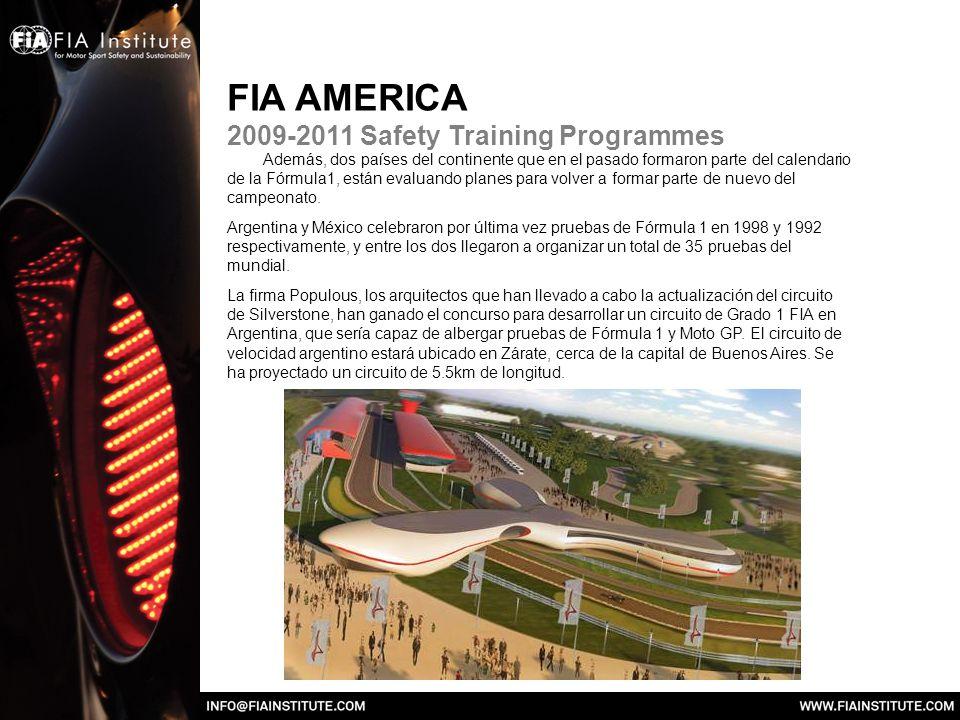 FIA AMERICA 2009-2011 Safety Training Programmes Además, dos países del continente que en el pasado formaron parte del calendario de la Fórmula1, están evaluando planes para volver a formar parte de nuevo del campeonato.