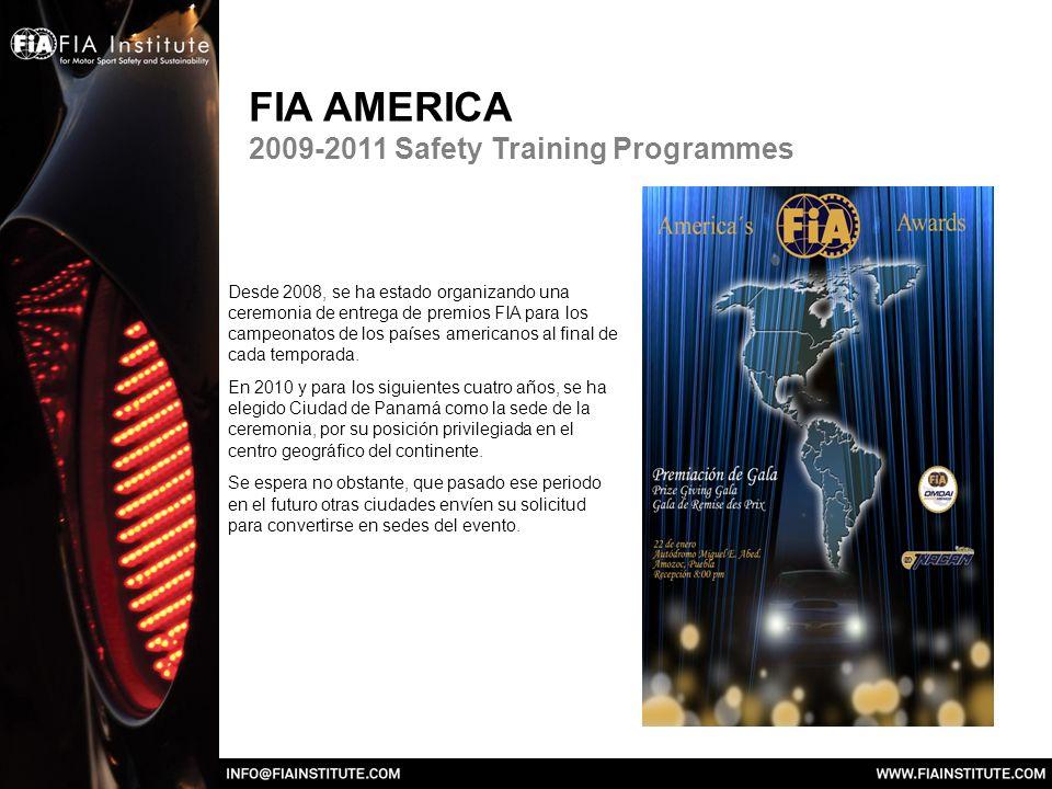 FIA AMERICA 2009-2011 Safety Training Programmes Desde 2008, se ha estado organizando una ceremonia de entrega de premios FIA para los campeonatos de los países americanos al final de cada temporada.