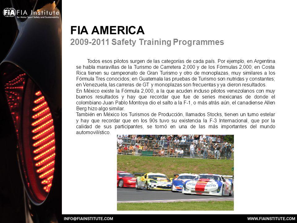 FIA AMERICA 2009-2011 Safety Training Programmes Todos esos pilotos surgen de las categorías de cada país.