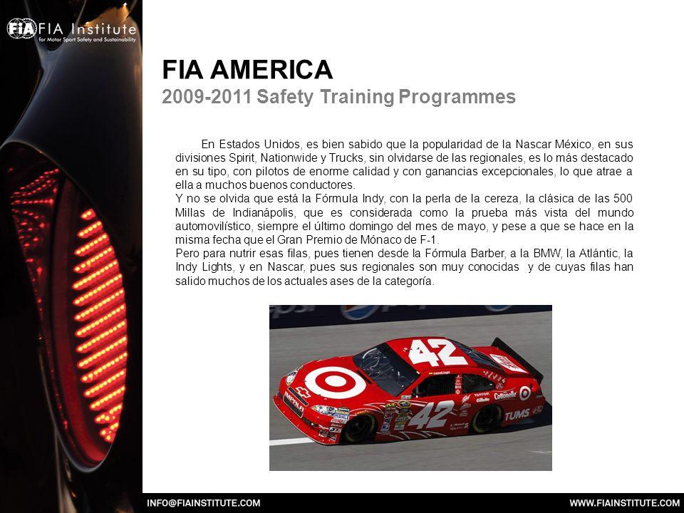 FIA AMERICA 2009-2011 Safety Training Programmes En Estados Unidos, es bien sabido que la popularidad de la Nascar México, en sus divisiones Spirit, Nationwide y Trucks, sin olvidarse de las regionales, es lo más destacado en su tipo, con pilotos de enorme calidad y con ganancias excepcionales, lo que atrae a ella a muchos buenos conductores.