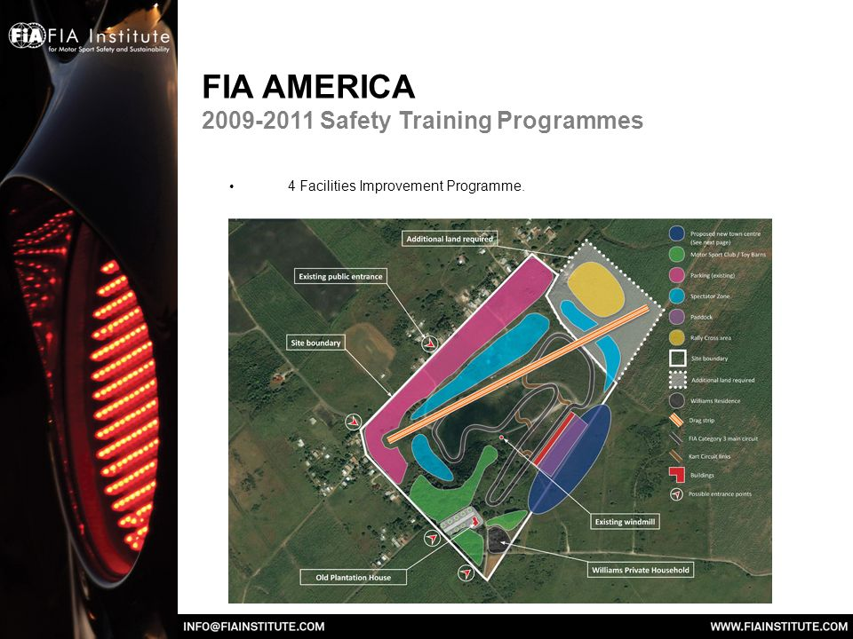 FIA AMERICA 2009-2011 Safety Training Programmes 4 Facilities Improvement Programme.