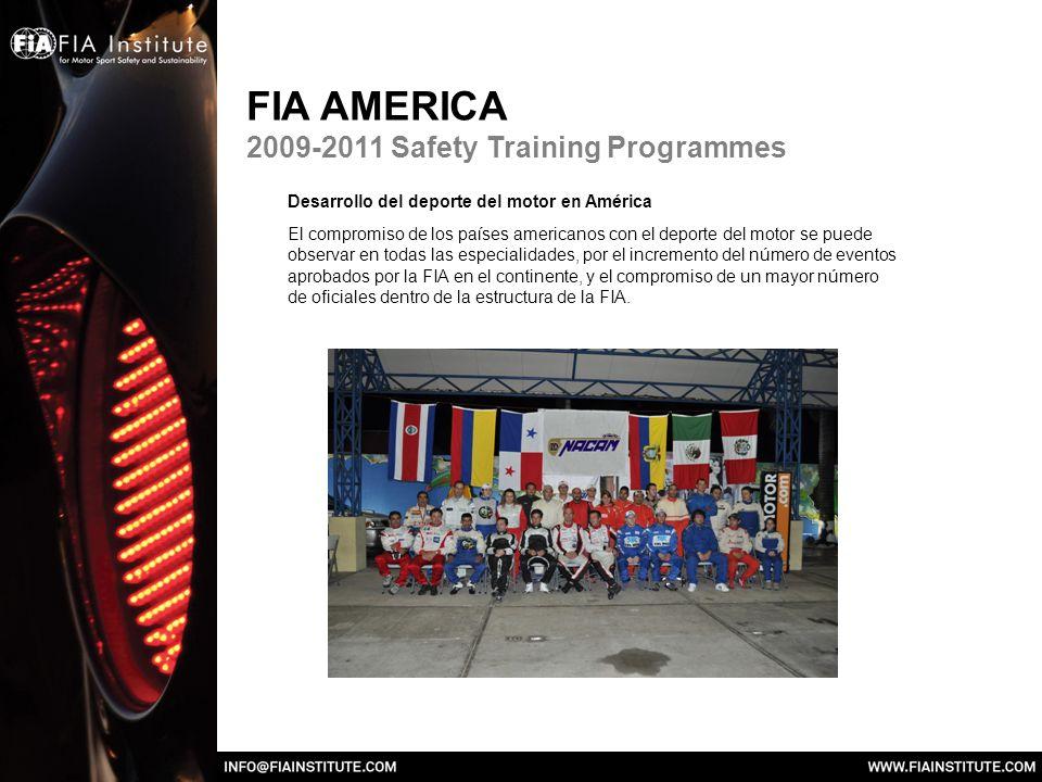 FIA AMERICA 2009-2011 Safety Training Programmes Desarrollo del deporte del motor en América El compromiso de los países americanos con el deporte del motor se puede observar en todas las especialidades, por el incremento del número de eventos aprobados por la FIA en el continente, y el compromiso de un mayor número de oficiales dentro de la estructura de la FIA.