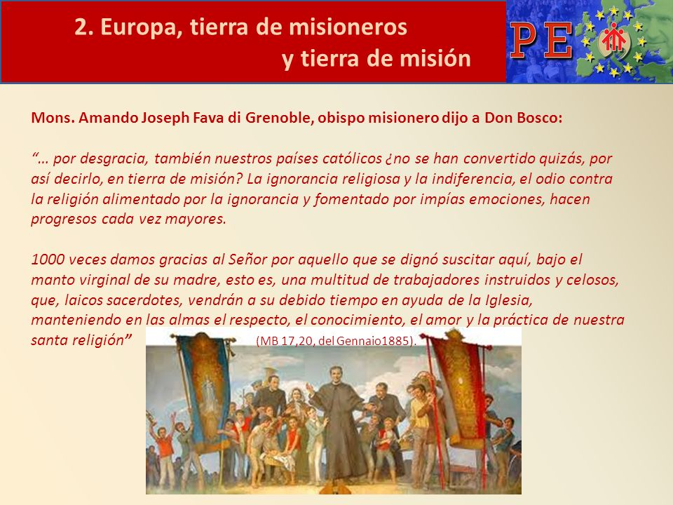 2. Europa, tierra de misioneros y tierra de misión Mons. Amando Joseph Fava di Grenoble, obispo misionero dijo a Don Bosco: … por desgracia, también n
