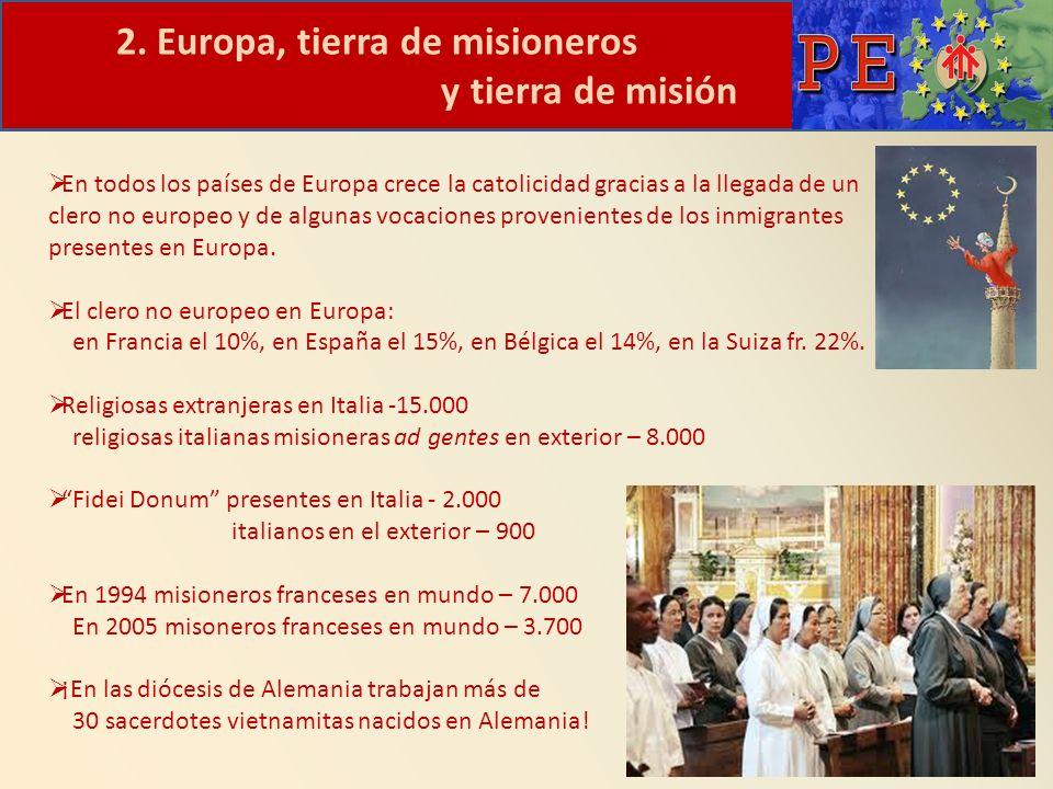 2. Europa, tierra de misioneros y tierra de misión En todos los países de Europa crece la catolicidad gracias a la llegada de un clero no europeo y de