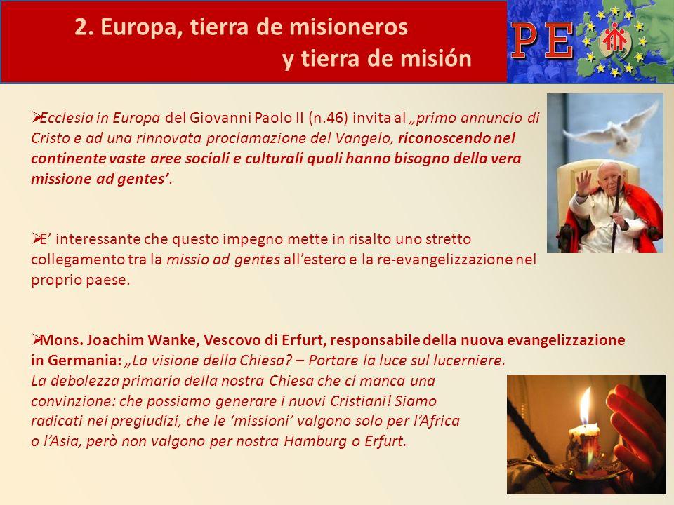 2. Europa, tierra de misioneros y tierra de misión Ecclesia in Europa del Giovanni Paolo II (n.46) invita al primo annuncio di Cristo e ad una rinnova
