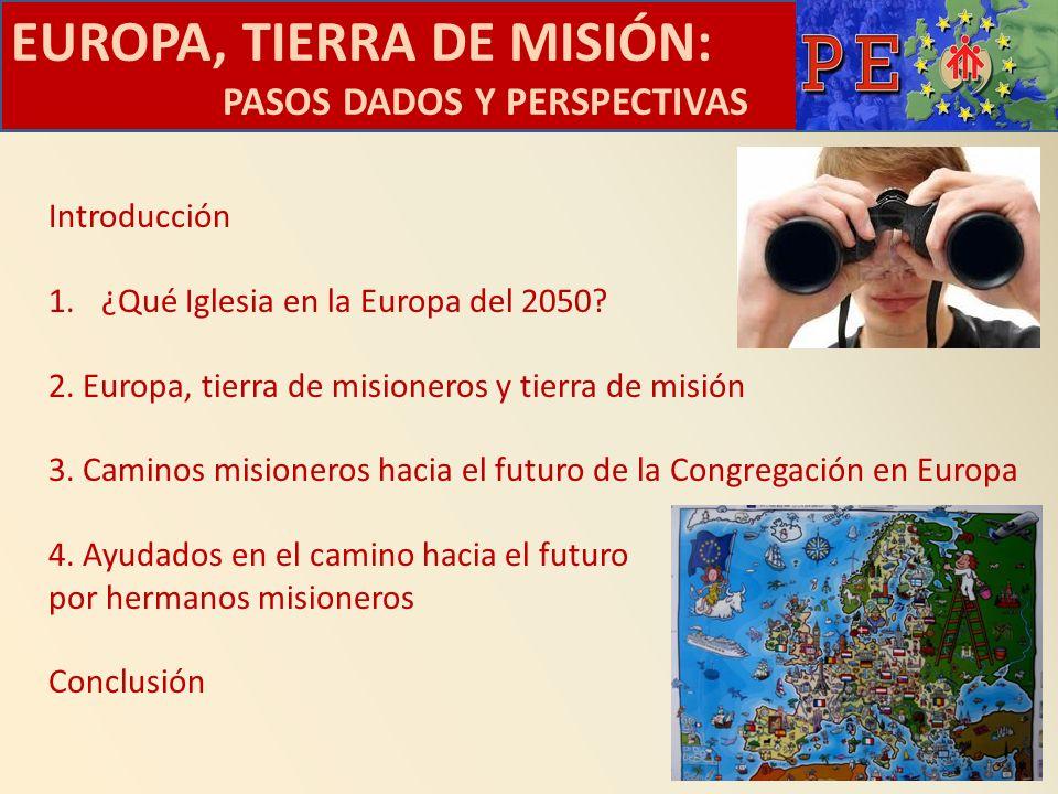 EUROPA, TIERRA DE MISIÓN: PASOS DADOS Y PERSPECTIVAS Introducción 1.¿Qué Iglesia en la Europa del 2050? 2. Europa, tierra de misioneros y tierra de mi