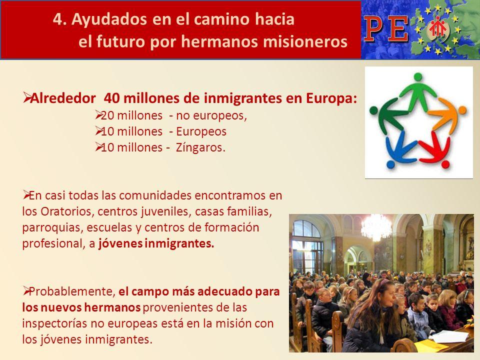 4. Ayudados en el camino hacia el futuro por hermanos misioneros Alrededor 40 millones de inmigrantes en Europa: 20 millones - no europeos, 10 millone