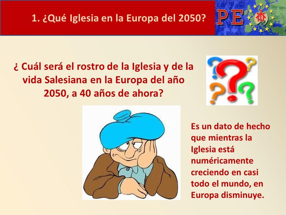 1. ¿Qué Iglesia en la Europa del 2050? ¿ Cuál será el rostro de la Iglesia y de la vida Salesiana en la Europa del año 2050, a 40 años de ahora? Es un