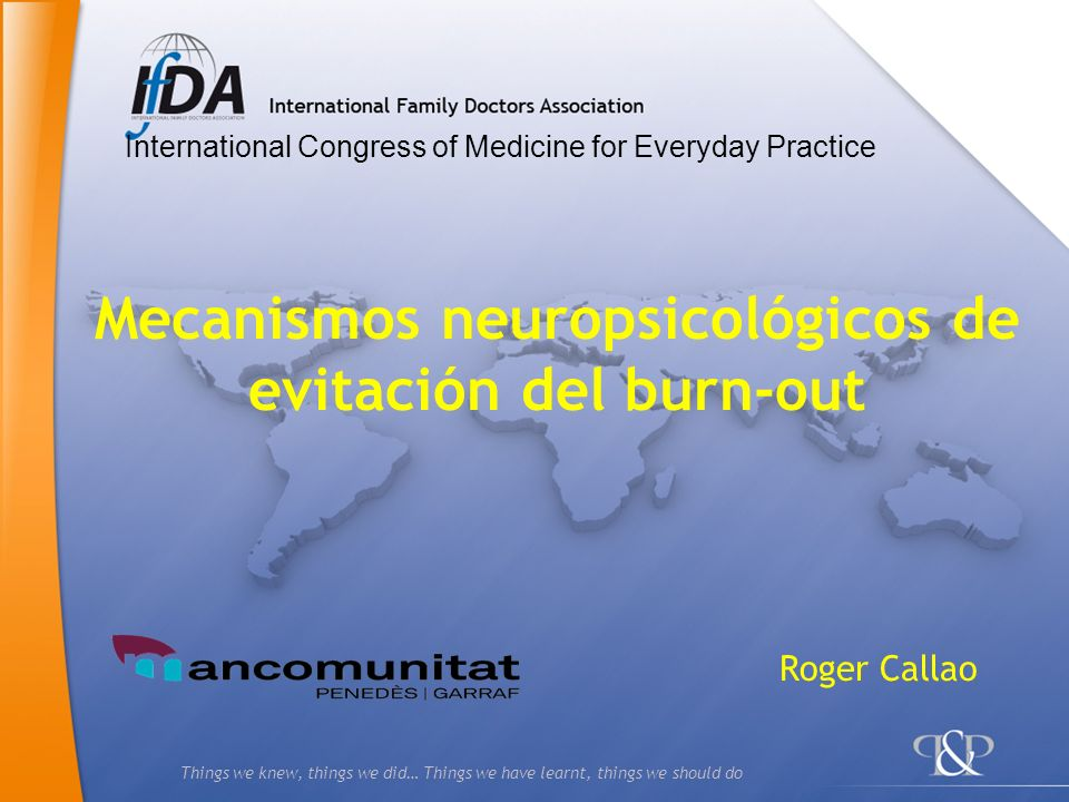 Things we knew, things we did… Things we have learnt, things we should do Mecanismos neuropsicológicos de evitación del burn-out International Congres