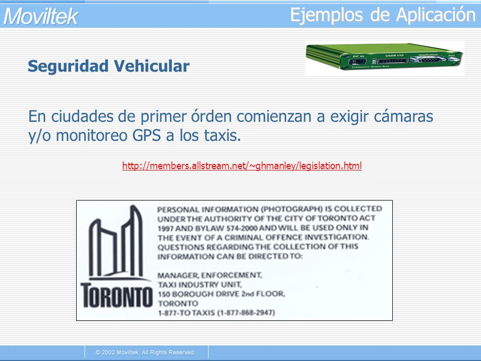 Ejemplos de Aplicación Seguridad Vehicular En ciudades de primer órden comienzan a exigir cámaras y/o monitoreo GPS a los taxis. http://members.allstr