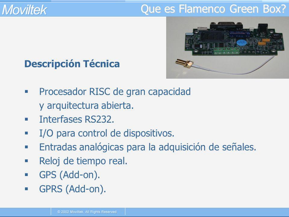 Que es Flamenco Green Box? Descripción Técnica Procesador RISC de gran capacidad y arquitectura abierta. Interfases RS232. I/O para control de disposi