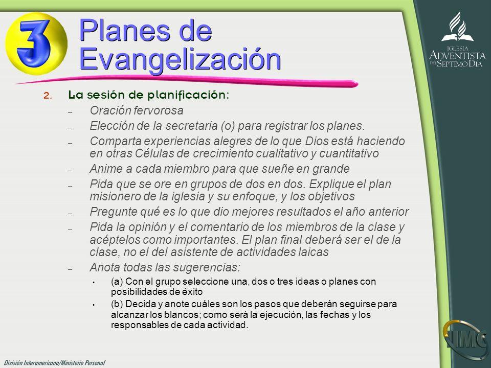 Planes de Evangelización 2. La sesión de planificación: –O–Oración fervorosa –E–Elección de la secretaria (o) para registrar los planes. –C–Comparta e