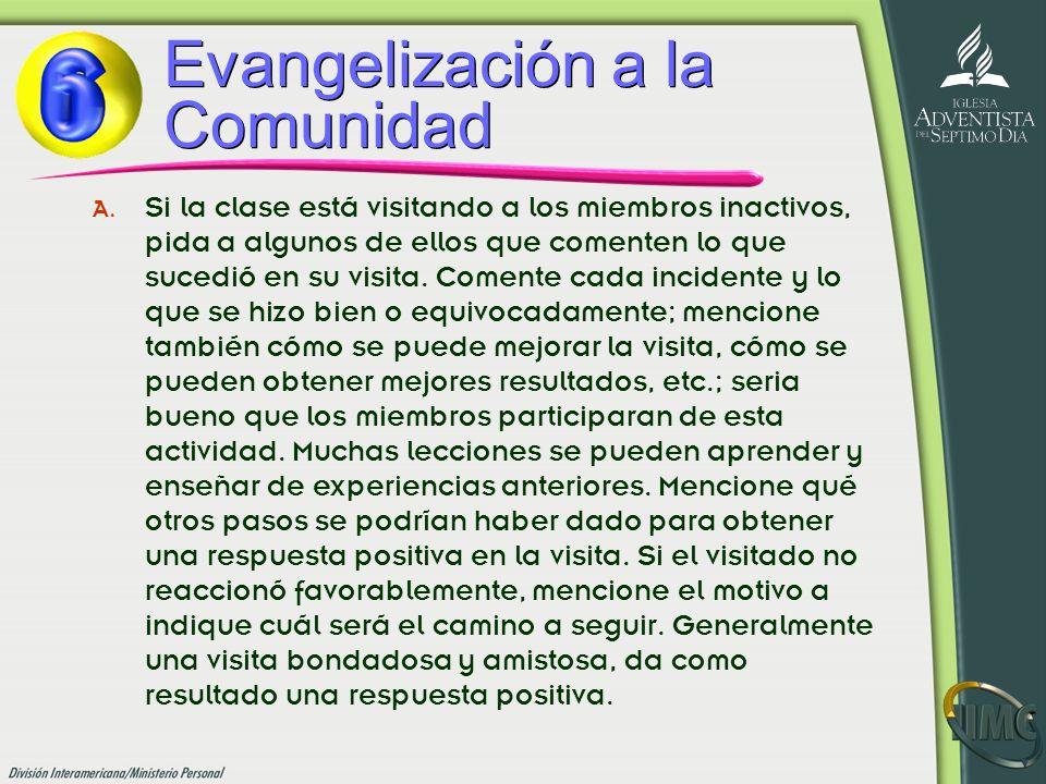 Evangelización a la Comunidad A. Si la clase está visitando a los miembros inactivos, pida a algunos de ellos que comenten lo que sucedió en su visita