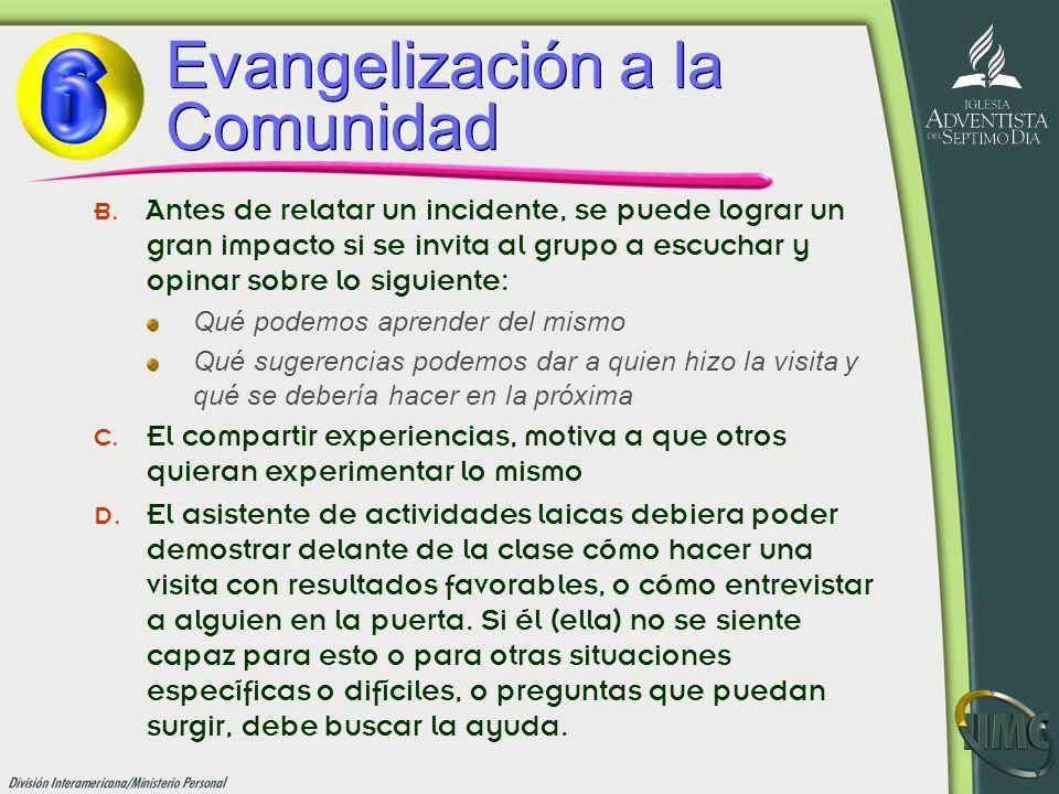 Evangelización a la Comunidad B. Antes de relatar un incidente, se puede lograr un gran impacto si se invita al grupo a escuchar y opinar sobre lo sig