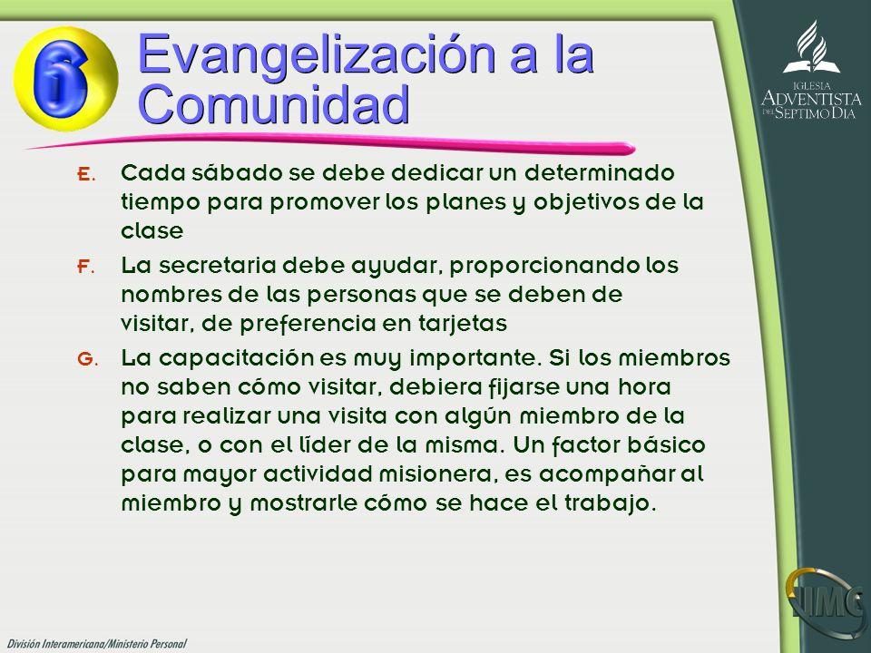 Evangelización a la Comunidad E. Cada sábado se debe dedicar un determinado tiempo para promover los planes y objetivos de la clase F. La secretaria d