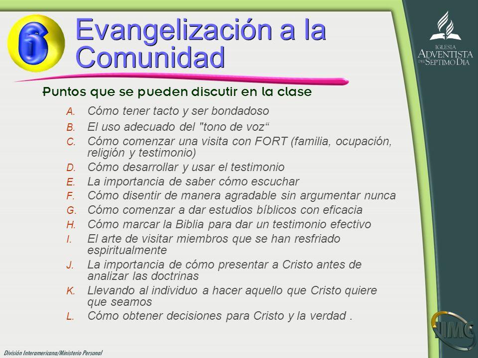 Evangelización a la Comunidad Puntos que se pueden discutir en la clase A. Cómo tener tacto y ser bondadoso B. El uso adecuado del