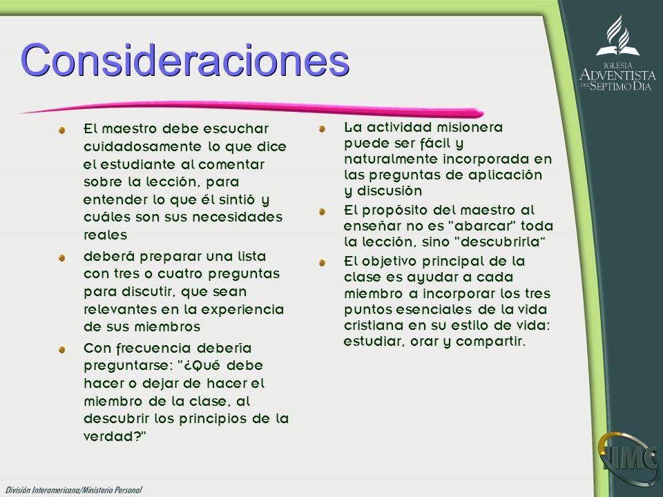 Consideraciones El maestro debe escuchar cuidadosamente lo que dice el estudiante al comentar sobre la lección, para entender lo que él sintió y cuále