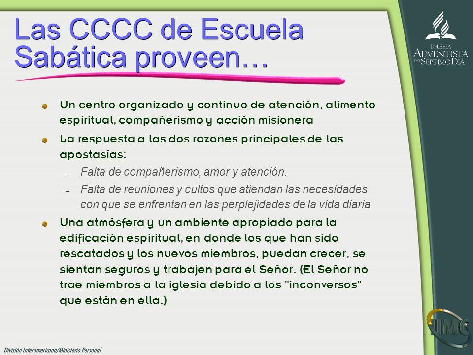 Las CCCC de Escuela Sabática proveen… Las CCCC de Escuela Sabática proveen… Un centro organizado y continuo de atención, alimento espiritual, compañer