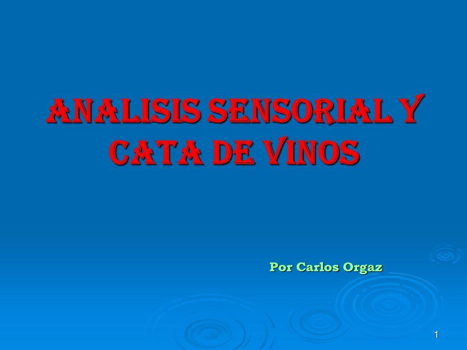 1 ANALISIS SENSORIAL Y CATA DE VINOS Por Carlos Orgaz