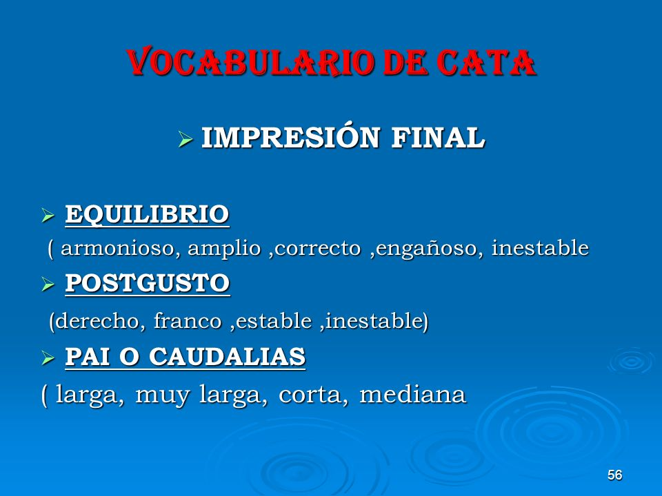 56 VOCABULARIO DE CATA IMPRESIÓN FINAL IMPRESIÓN FINAL EQUILIBRIO EQUILIBRIO ( armonioso, amplio,correcto,engañoso, inestable ( armonioso, amplio,corr