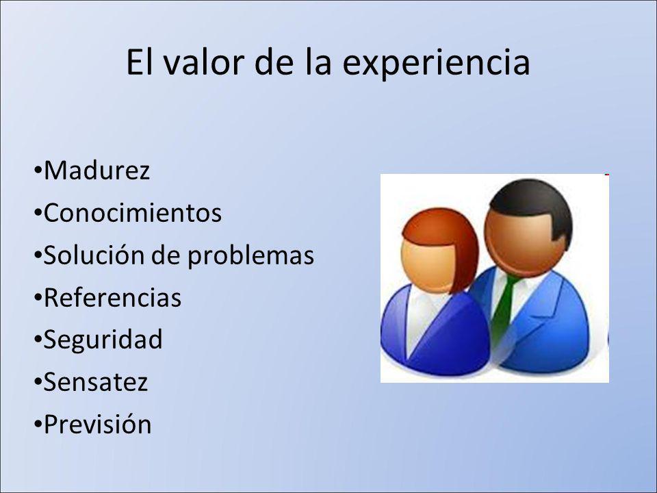 El valor de la experiencia Madurez Conocimientos Solución de problemas Referencias Seguridad Sensatez Previsión