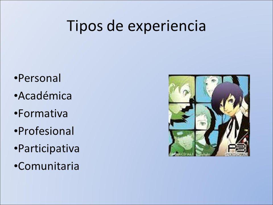 Tipos de experiencia Personal Académica Formativa Profesional Participativa Comunitaria