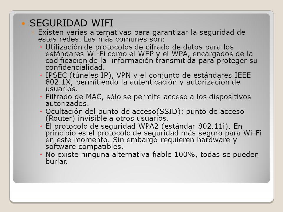 SEGURIDAD WIFI Existen varias alternativas para garantizar la seguridad de estas redes. Las más comunes son: Utilización de protocolos de cifrado de d