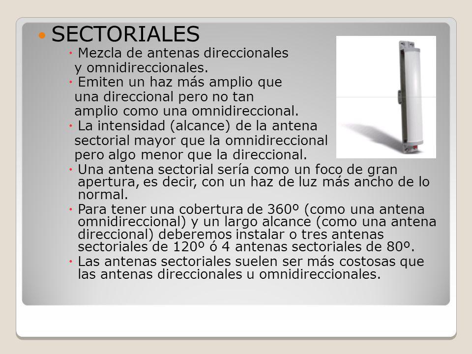 SECTORIALES Mezcla de antenas direccionales y omnidireccionales. Emiten un haz más amplio que una direccional pero no tan amplio como una omnidireccio