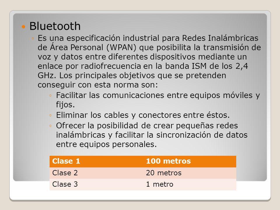 Bluetooth Es una especificación industrial para Redes Inalámbricas de Área Personal (WPAN) que posibilita la transmisión de voz y datos entre diferent