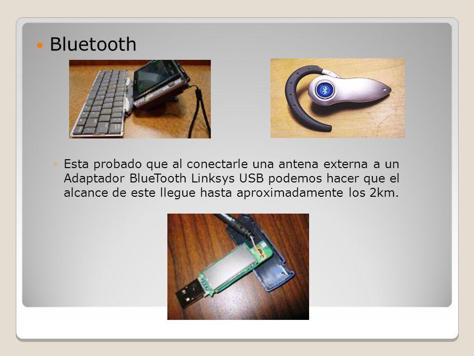 Bluetooth Esta probado que al conectarle una antena externa a un Adaptador BlueTooth Linksys USB podemos hacer que el alcance de este llegue hasta apr