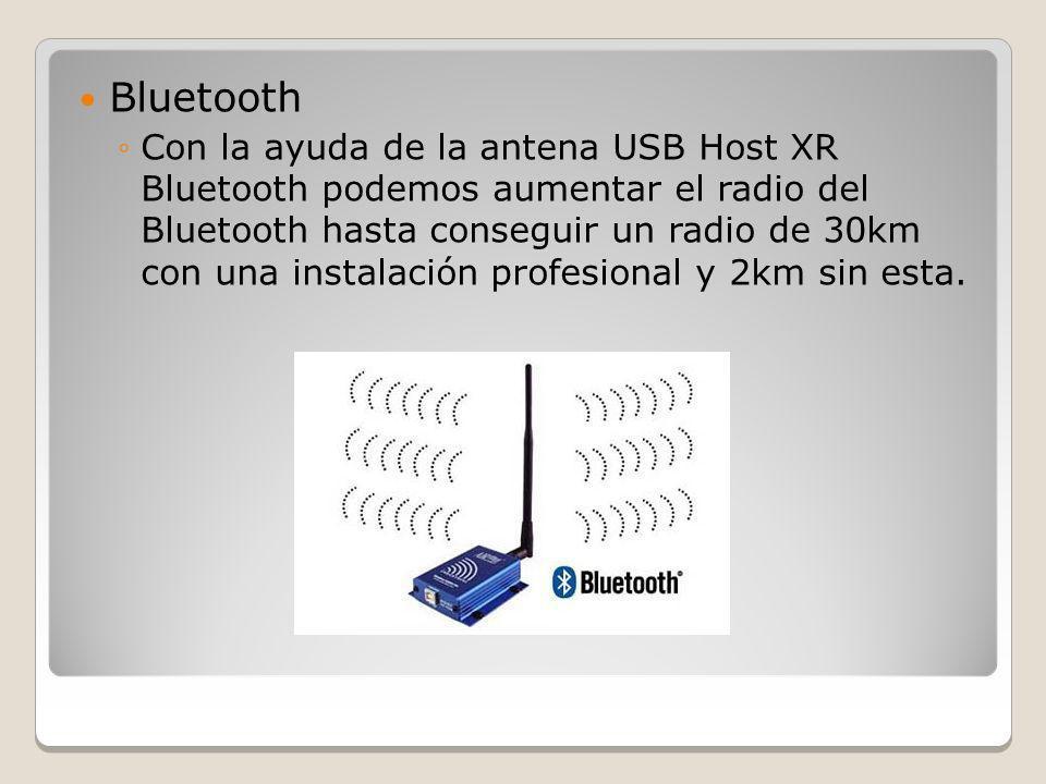 Bluetooth Con la ayuda de la antena USB Host XR Bluetooth podemos aumentar el radio del Bluetooth hasta conseguir un radio de 30km con una instalación