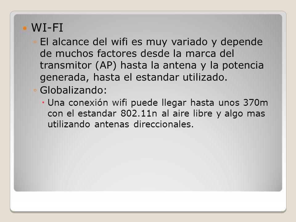 WI-FI El alcance del wifi es muy variado y depende de muchos factores desde la marca del transmitor (AP) hasta la antena y la potencia generada, hasta
