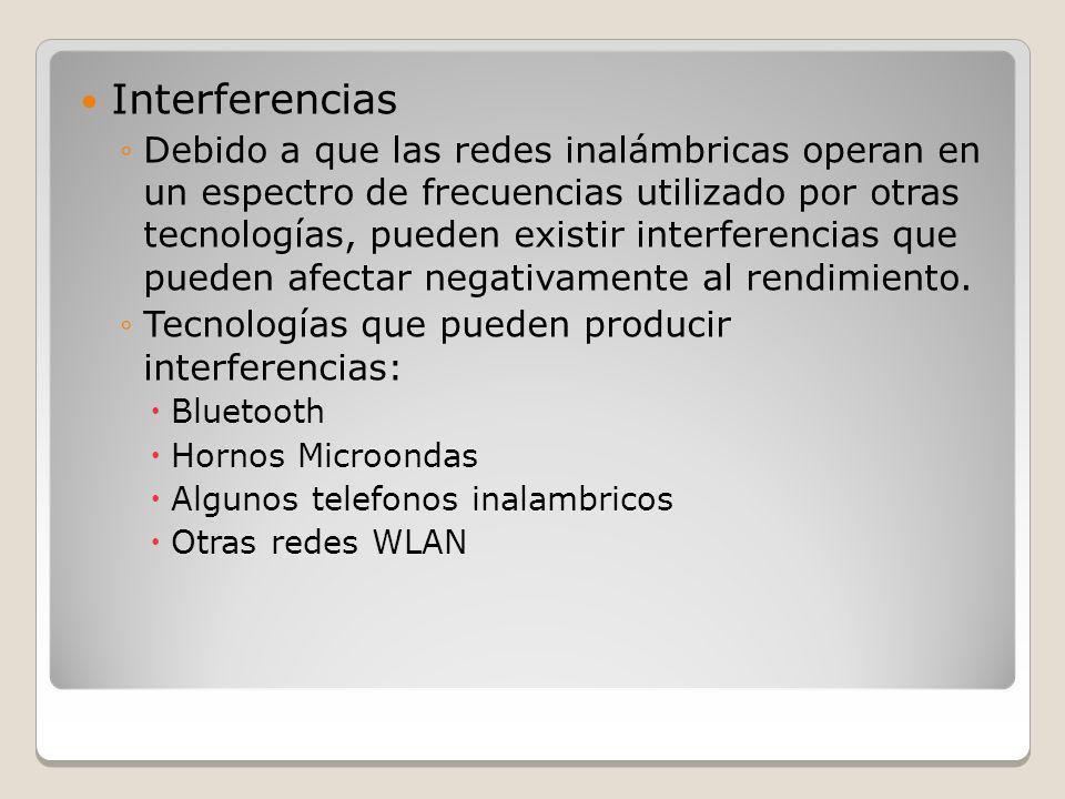 Interferencias Debido a que las redes inalámbricas operan en un espectro de frecuencias utilizado por otras tecnologías, pueden existir interferencias