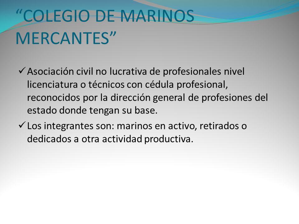 COLEGIO DE MARINOS MERCANTES Asociación civil no lucrativa de profesionales nivel licenciatura o técnicos con cédula profesional, reconocidos por la d