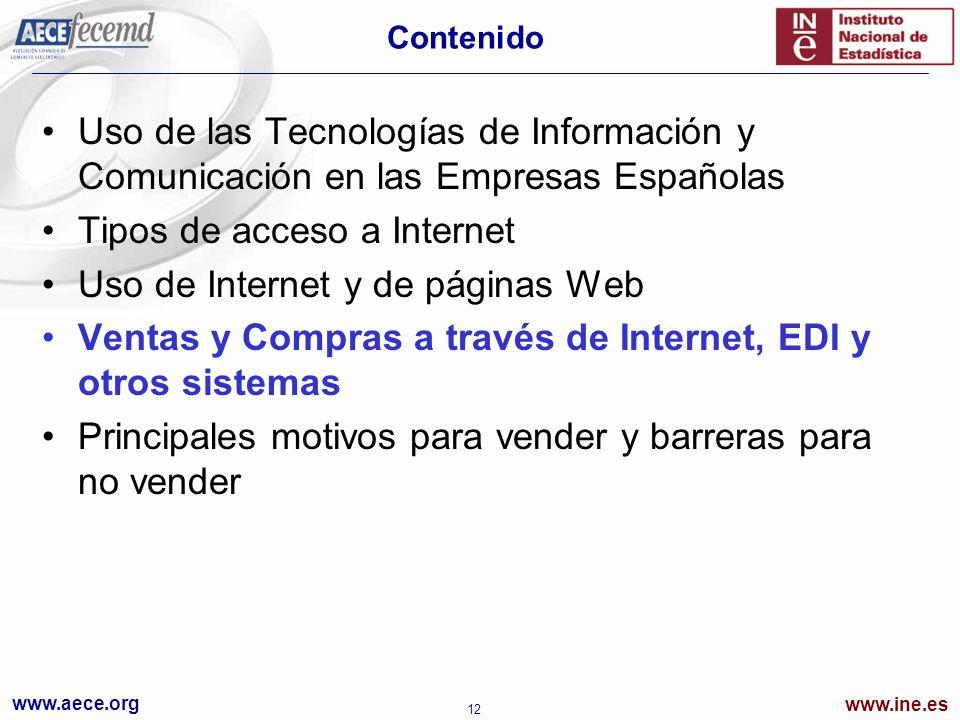 www.aece.org www.ine.es 12 Contenido Uso de las Tecnologías de Información y Comunicación en las Empresas Españolas Tipos de acceso a Internet Uso de Internet y de páginas Web Ventas y Compras a través de Internet, EDI y otros sistemas Principales motivos para vender y barreras para no vender