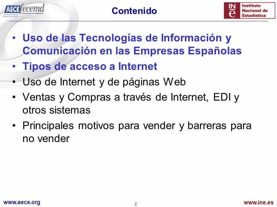 www.aece.org www.ine.es 2 Contenido Uso de las Tecnologías de Información y Comunicación en las Empresas Españolas Tipos de acceso a Internet Uso de Internet y de páginas Web Ventas y Compras a través de Internet, EDI y otros sistemas Principales motivos para vender y barreras para no vender