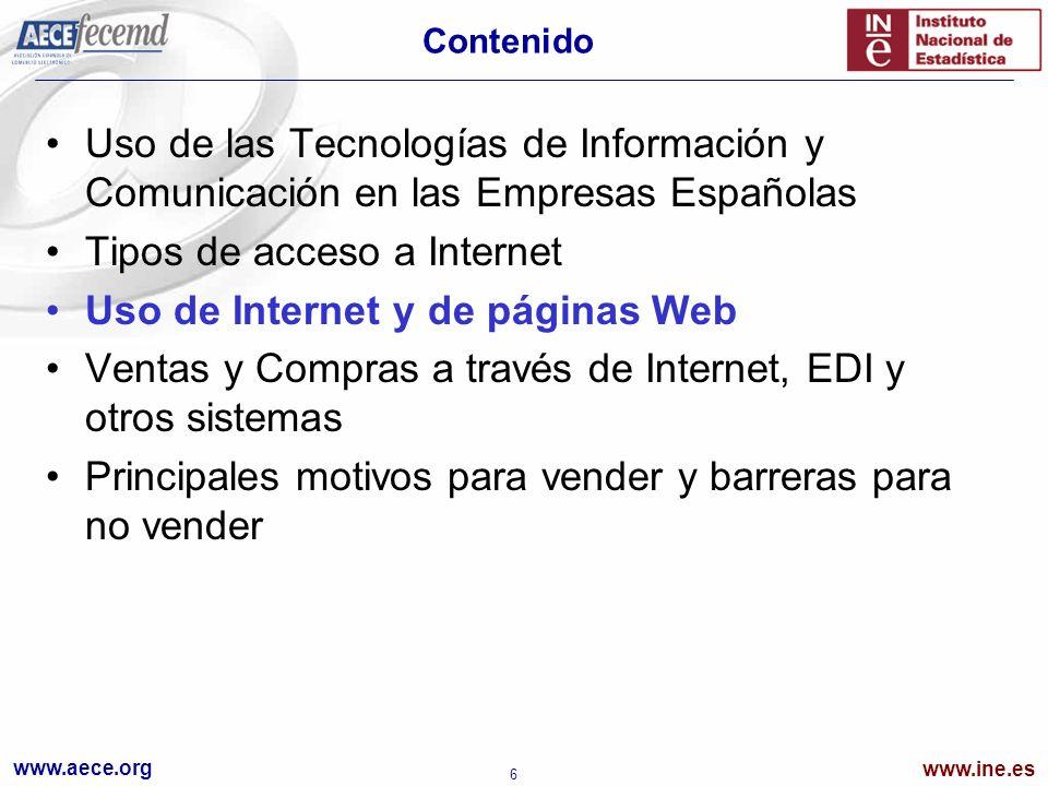 www.aece.org www.ine.es 17 Contenido Uso de las Tecnologías de Información y Comunicación en las Empresas Españolas Tipos de acceso a Internet Uso de Internet y de páginas Web Ventas y Compras a través de Internet, EDI y otros sistemas Principales motivos para vender y barreras para no vender
