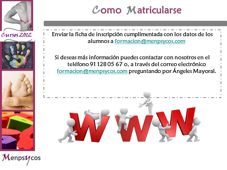 Cursos 2012 C omo M atricularse Enviar la ficha de inscripción cumplimentada con los datos de los alumnos a formacion@menpsycos.comformacion@menpsycos