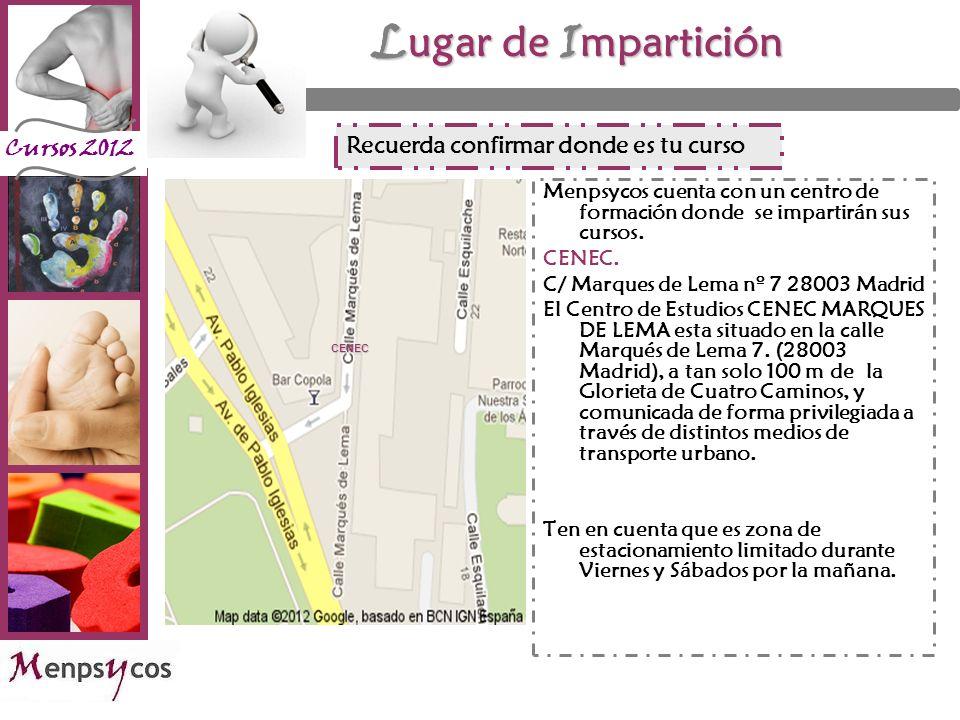 Cursos 2012 L ugar de I mpartición Menpsycos cuenta con un centro de formación donde se impartirán sus cursos. CENEC. C/ Marques de Lema nº 7 28003 Ma