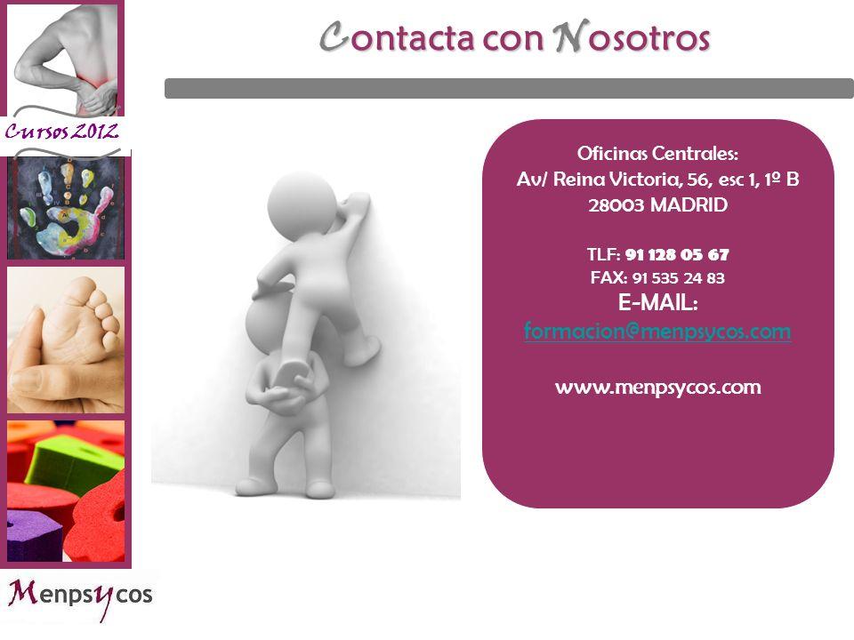 Cursos 2012 C ontacta con N osotros Oficinas Centrales: Av/ Reina Victoria, 56, esc 1, 1º B 28003 MADRID TLF: 91 128 05 67 FAX: 91 535 24 83 E-MAIL: f