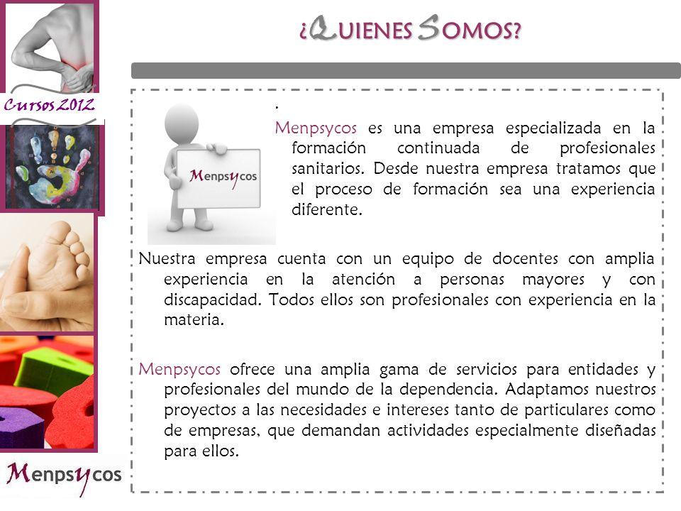 Cursos 2012 ¿ Q UIENES S OMOS?. Menpsycos es una empresa especializada en la formación continuada de profesionales sanitarios. Desde nuestra empresa t