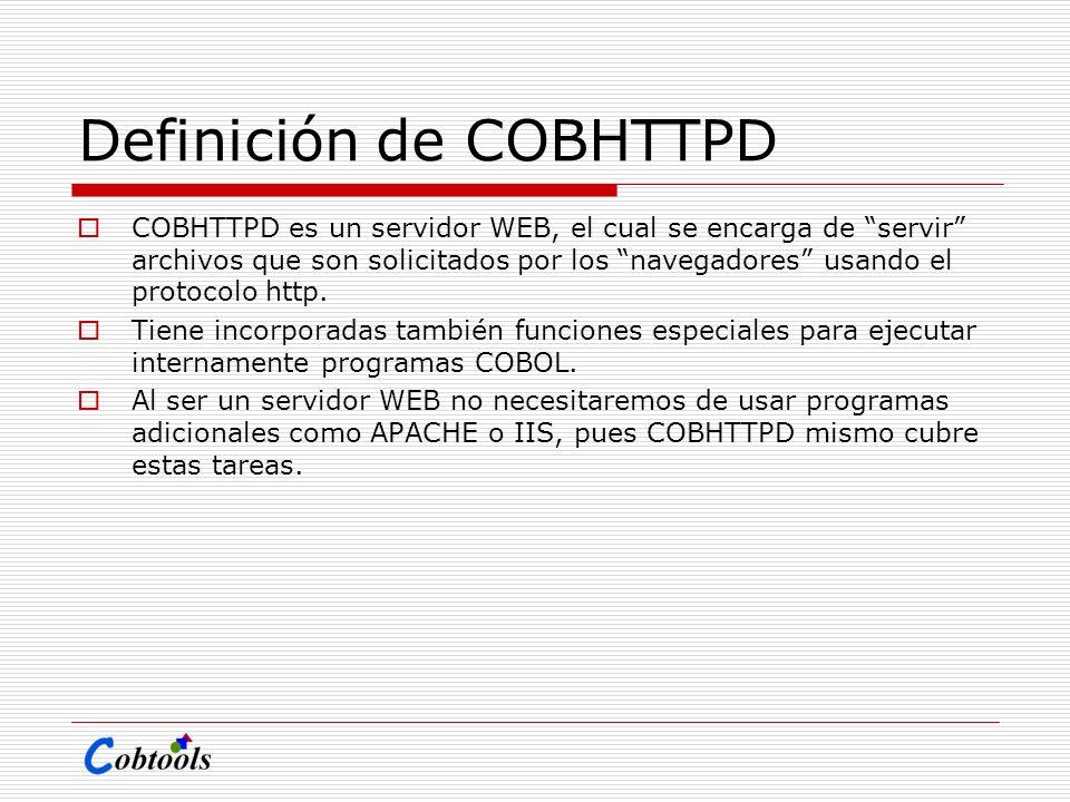 Definición de COBHTTPD COBHTTPD es un servidor WEB, el cual se encarga de servir archivos que son solicitados por los navegadores usando el protocolo