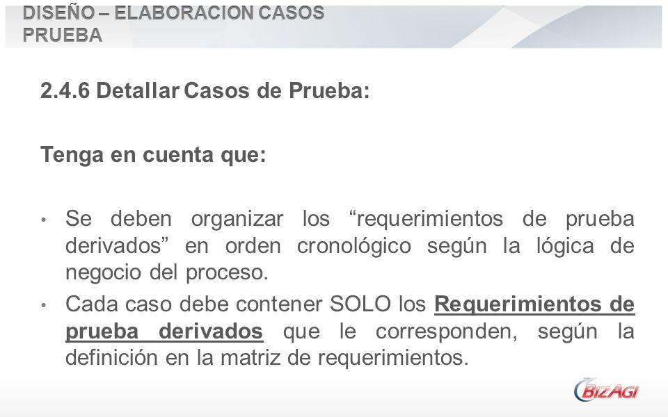 2.4.6 Detallar Casos de Prueba: Tenga en cuenta que: Se deben organizar los requerimientos de prueba derivados en orden cronológico según la lógica de