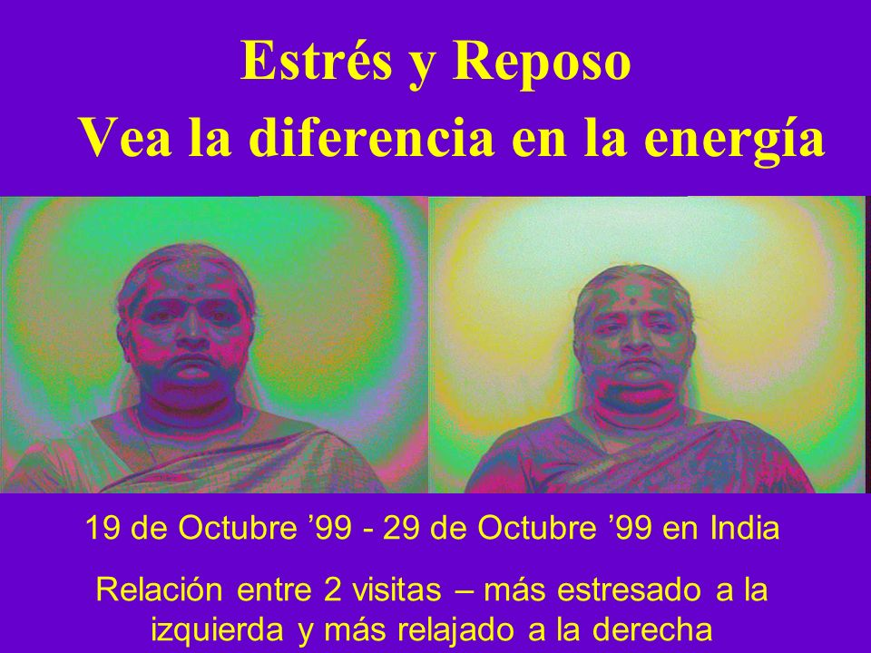 Estrés y Reposo Vea la diferencia en la energía 19 de Octubre 99 - 29 de Octubre 99 en India Relación entre 2 visitas – más estresado a la izquierda y