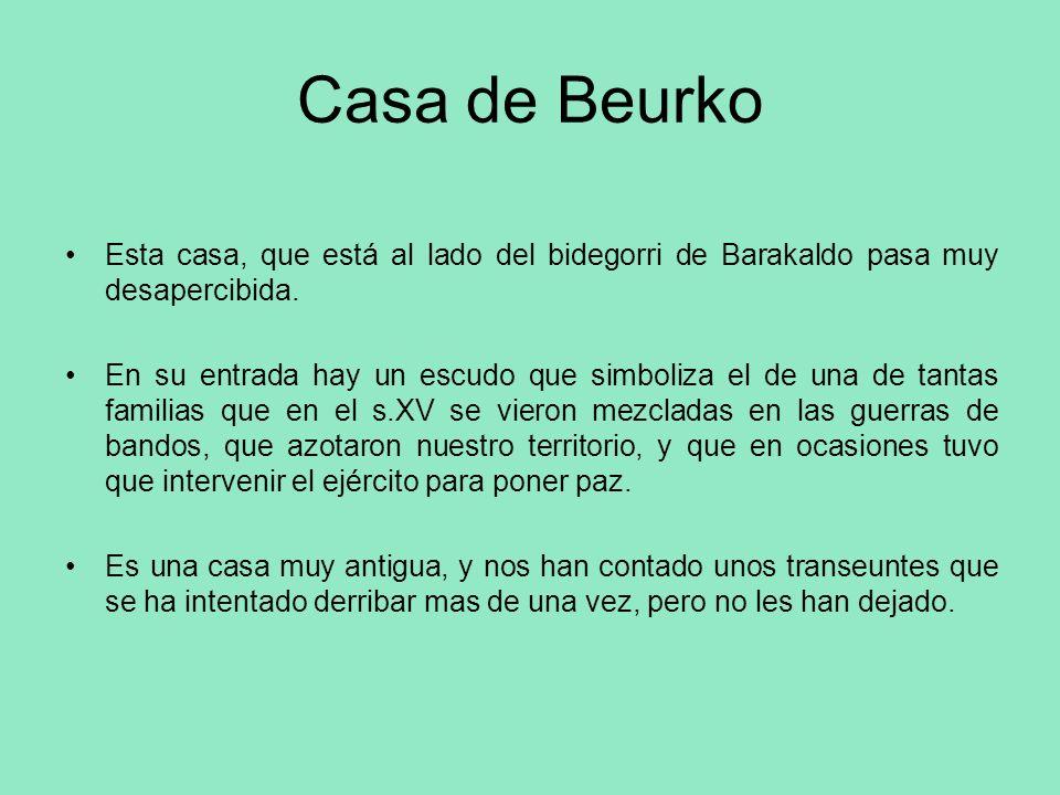 Casa de Beurko Esta casa, que está al lado del bidegorri de Barakaldo pasa muy desapercibida. En su entrada hay un escudo que simboliza el de una de t