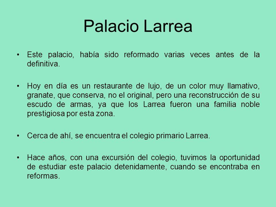 Palacio Larrea Este palacio, había sido reformado varias veces antes de la definitiva. Hoy en día es un restaurante de lujo, de un color muy llamativo