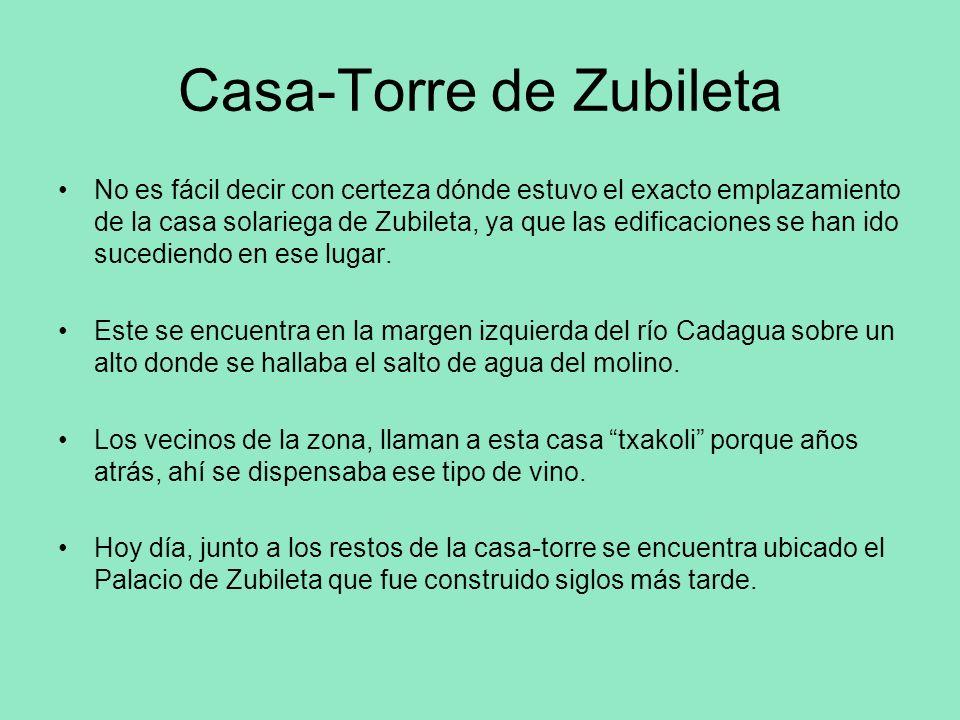 Casa-Torre de Zubileta No es fácil decir con certeza dónde estuvo el exacto emplazamiento de la casa solariega de Zubileta, ya que las edificaciones s