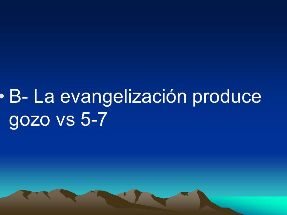 B- La evangelización produce gozo vs 5-7