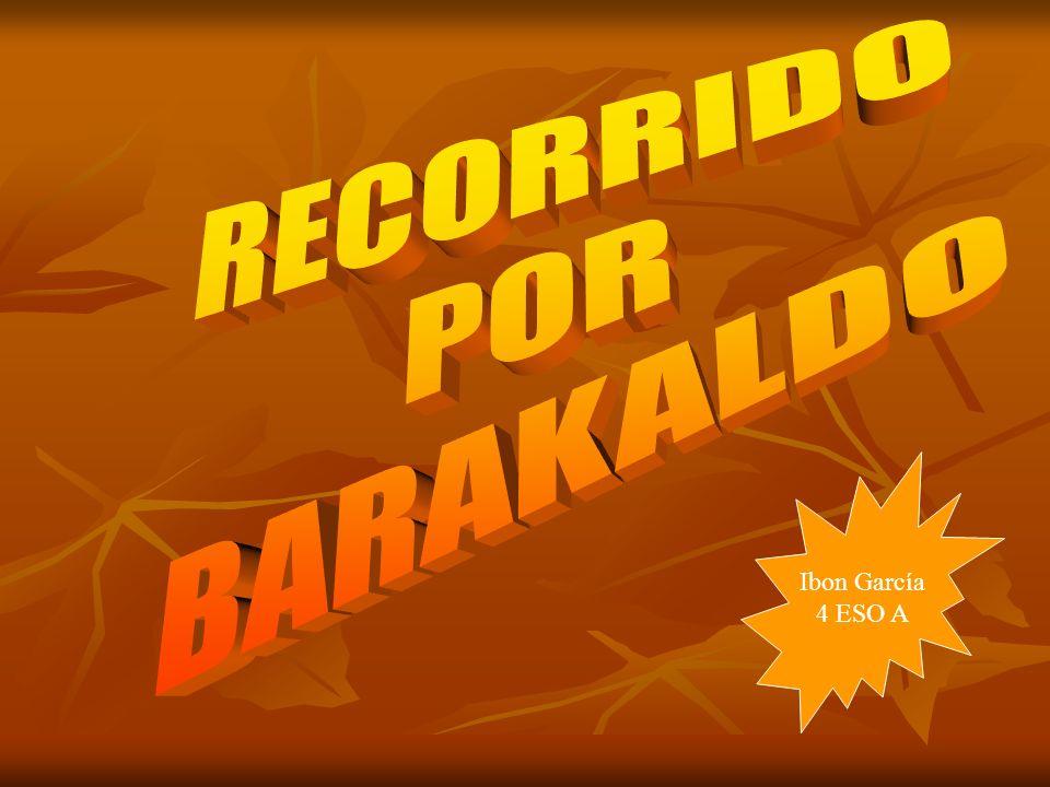 INTRODUCCIÓN Me he desplazado por los distintos sitios de Barakaldo, por los barrios de Cruces, Burtzeña y San Vicente para poder realizar este trabajo Recorrido por Barakaldo.
